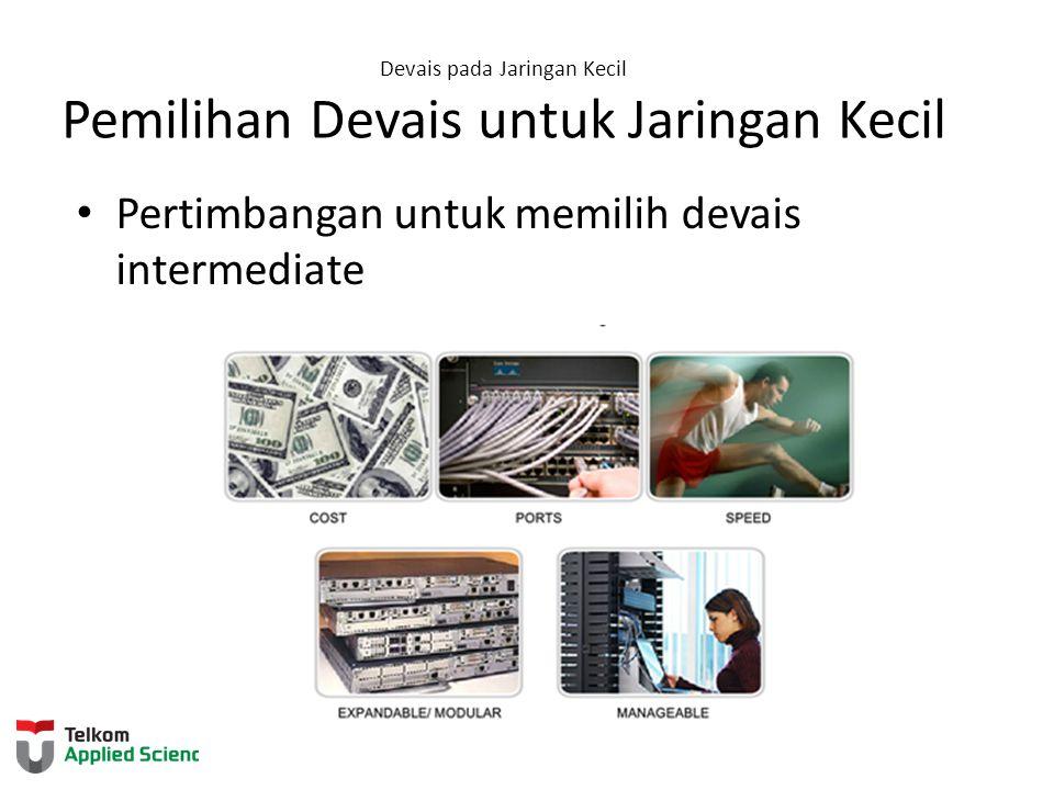 Devais pada Jaringan Kecil Pemilihan Devais untuk Jaringan Kecil Pertimbangan untuk memilih devais intermediate