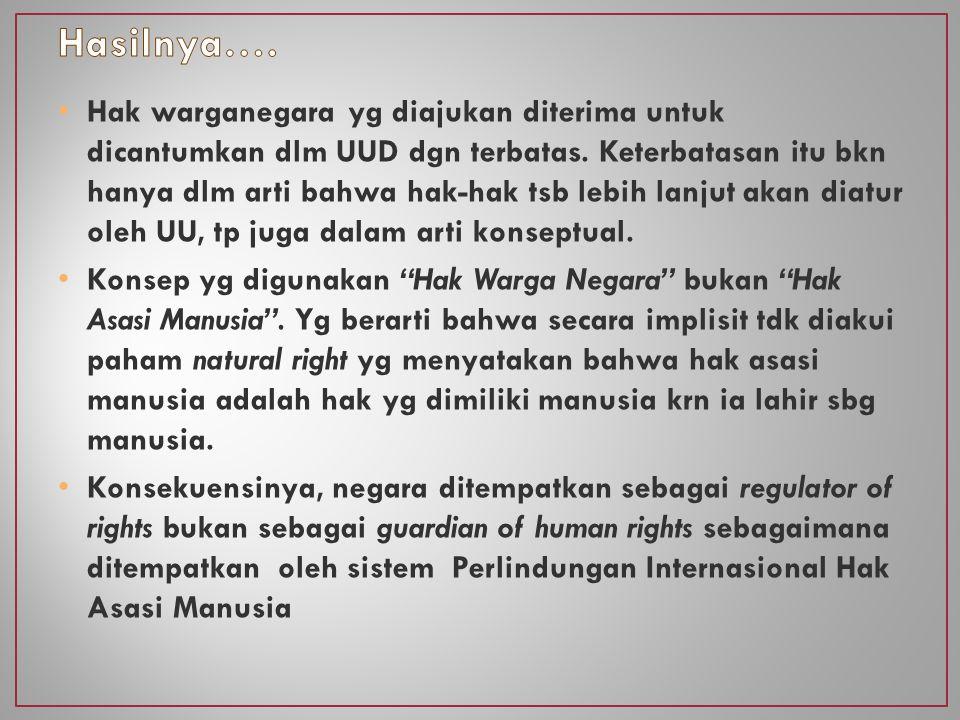 Hak warganegara yg diajukan diterima untuk dicantumkan dlm UUD dgn terbatas.