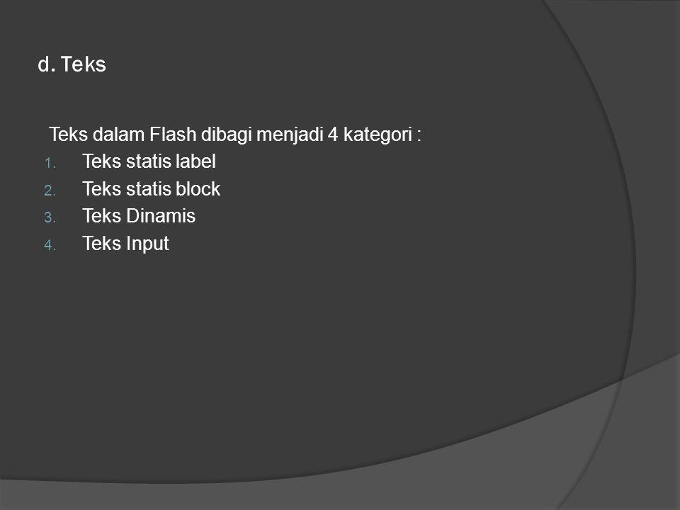 d. Teks Teks dalam Flash dibagi menjadi 4 kategori : 1.