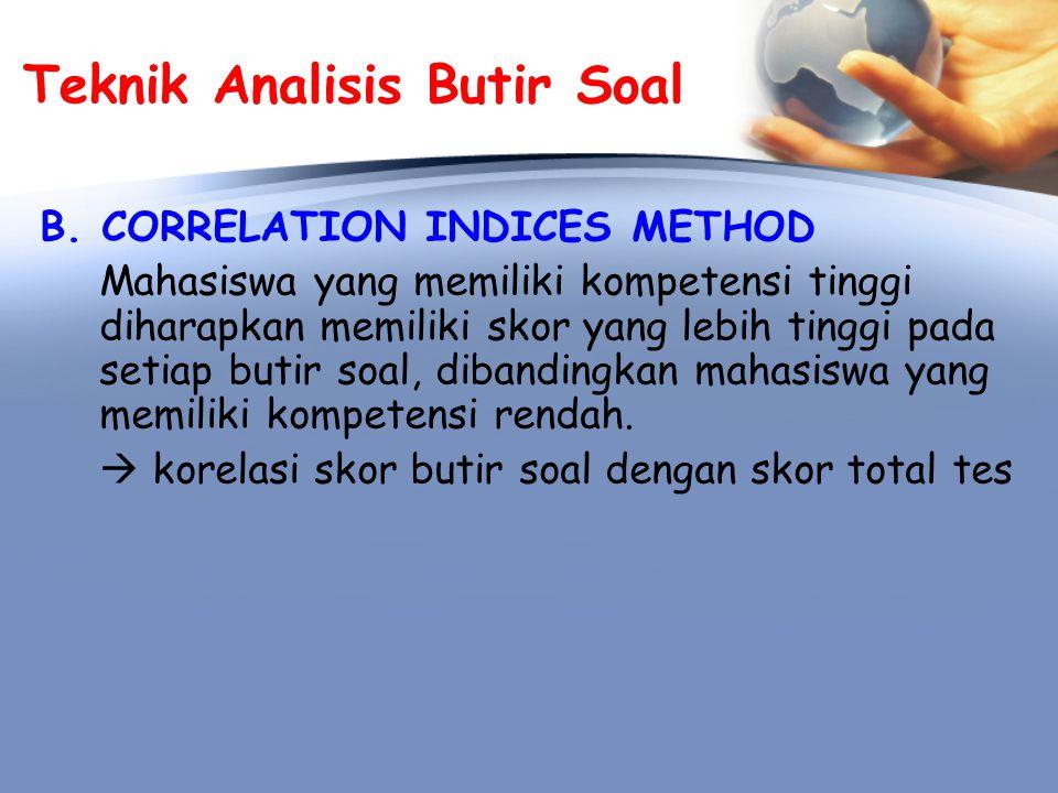 Correlation Indices Method  Item-total correlation cenderung over-estimate krn pada skor total tes terkandung skor butir soal.