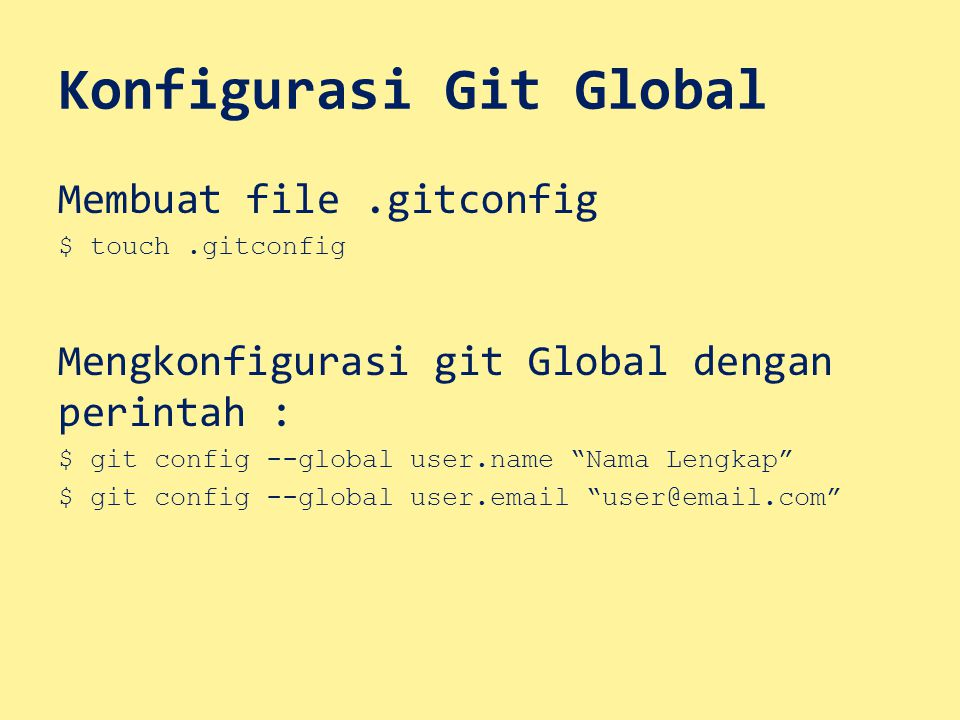 "Konfigurasi Git Global Membuat file.gitconfig $ touch.gitconfig Mengkonfigurasi git Global dengan perintah : $ git config --global user.name ""Nama Len"