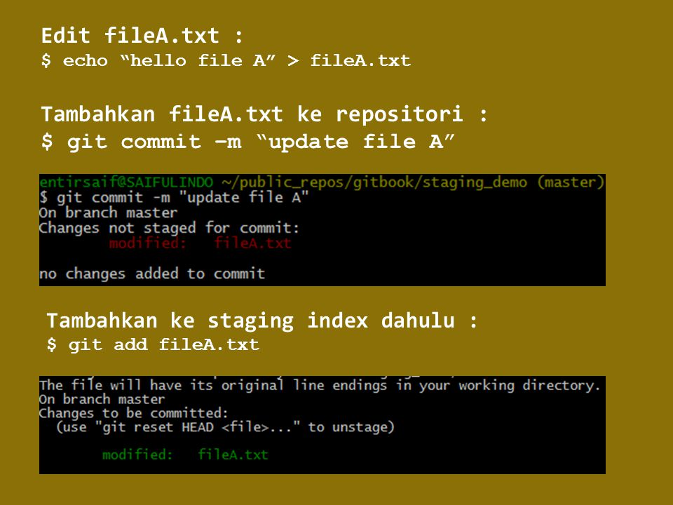 "Edit fileA.txt : $ echo ""hello file A"" > fileA.txt Tambahkan fileA.txt ke repositori : $ git commit –m ""update file A"" Tambahkan ke staging index dahu"