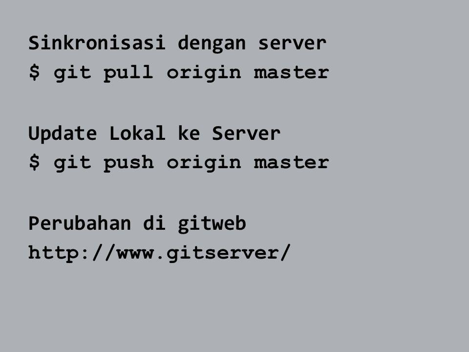 Sinkronisasi dengan server $ git pull origin master Update Lokal ke Server $ git push origin master Perubahan di gitweb http://www.gitserver/