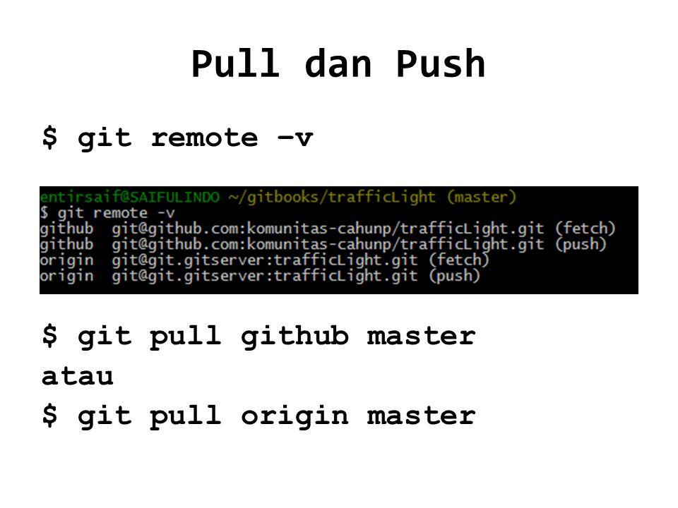 Pull dan Push $ git remote –v $ git pull github master atau $ git pull origin master