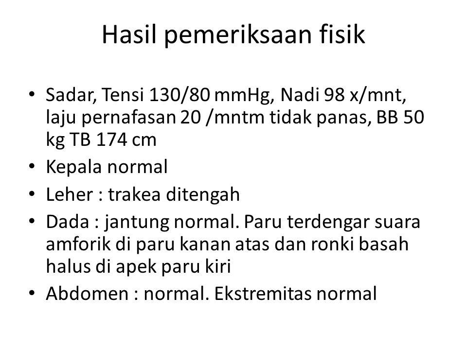 Hasil pemeriksaan fisik Sadar, Tensi 130/80 mmHg, Nadi 98 x/mnt, laju pernafasan 20 /mntm tidak panas, BB 50 kg TB 174 cm Kepala normal Leher : trakea ditengah Dada : jantung normal.