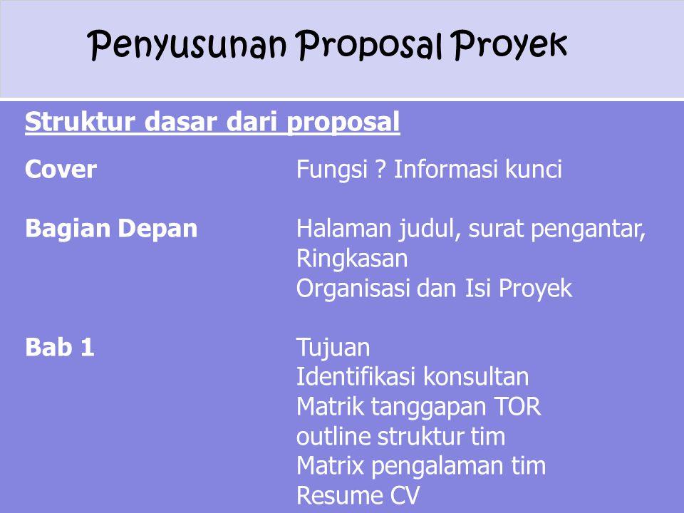 Penyusunan Proposal Proyek Struktur dasar dari proposal Cover Fungsi ? Informasi kunci Bagian Depan Halaman judul, surat pengantar, Ringkasan Organisa