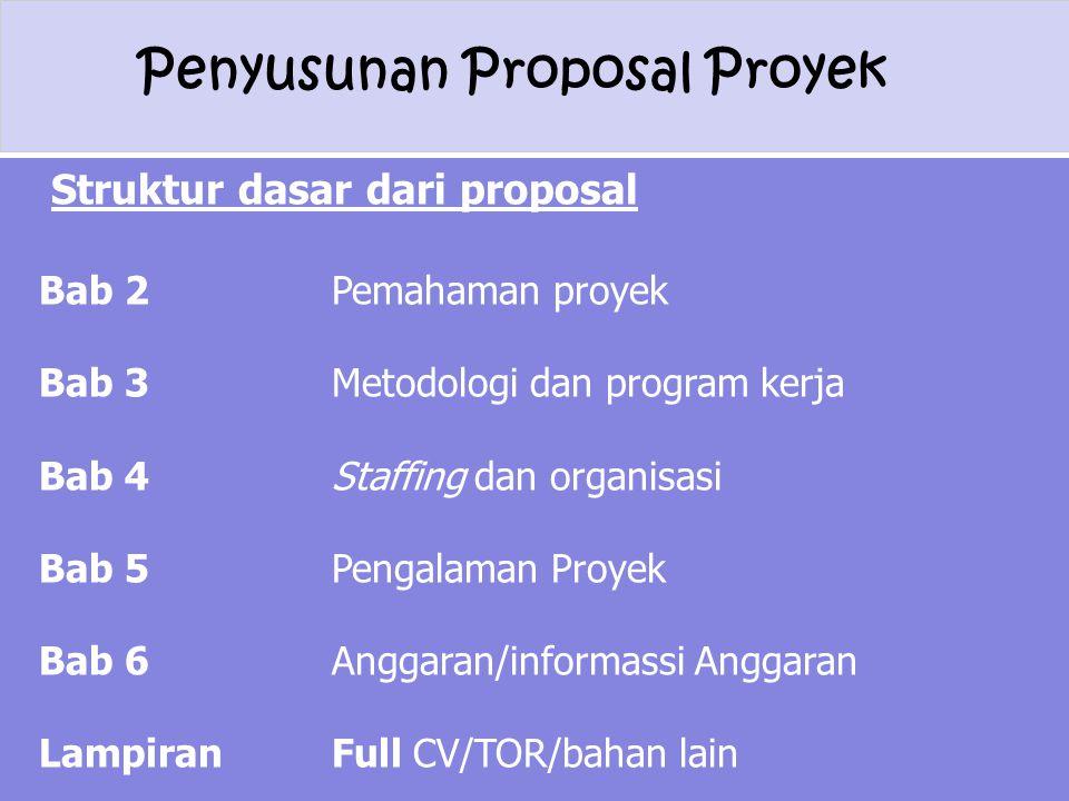 Penyusunan Proposal Proyek Struktur dasar dari proposal Bab 2 Pemahaman proyek Bab 3Metodologi dan program kerja Bab 4Staffing dan organisasi Bab 5Pen