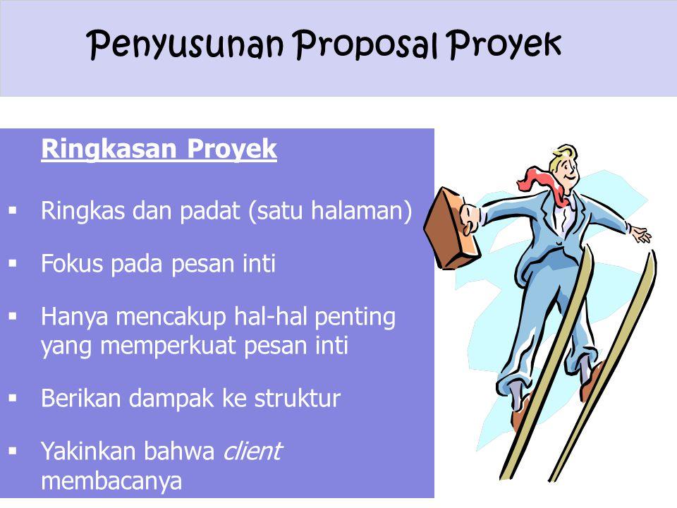 Penyusunan Proposal Proyek Ringkasan Proyek  Ringkas dan padat (satu halaman)  Fokus pada pesan inti  Hanya mencakup hal-hal penting yang memperkua