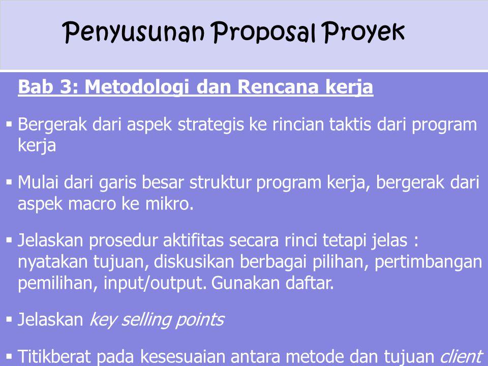Penyusunan Proposal Proyek Bab 3: Metodologi dan Rencana kerja  Bergerak dari aspek strategis ke rincian taktis dari program kerja  Mulai dari garis