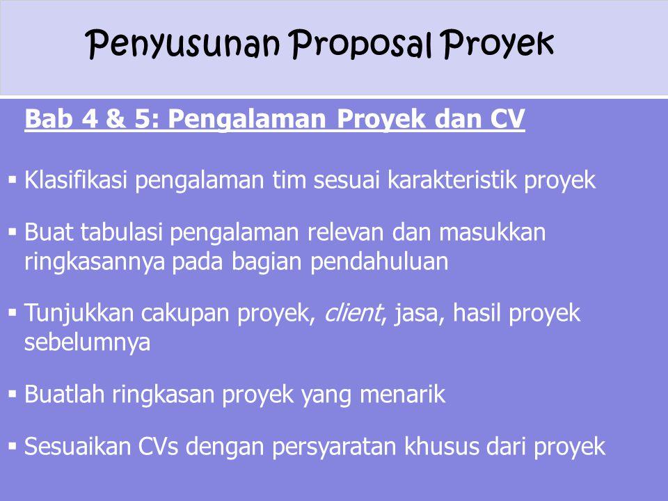 Penyusunan Proposal Proyek Bab 4 & 5: Pengalaman Proyek dan CV  Klasifikasi pengalaman tim sesuai karakteristik proyek  Buat tabulasi pengalaman rel