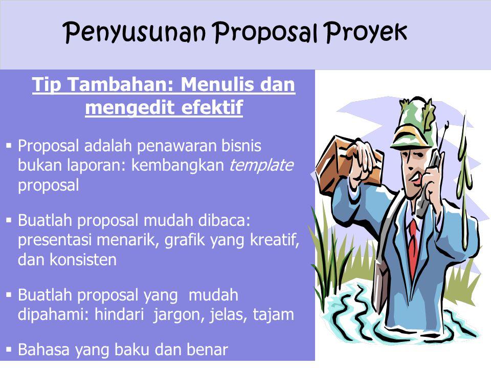 Penyusunan Proposal Proyek Tip Tambahan: Menulis dan mengedit efektif  Proposal adalah penawaran bisnis bukan laporan: kembangkan template proposal 