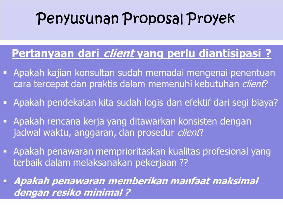 Penyusunan Proposal Proyek Pertanyaan dari client yang perlu diantisipasi ?  Apakah kajian konsultan sudah memadai mengenai penentuan cara tercepat d