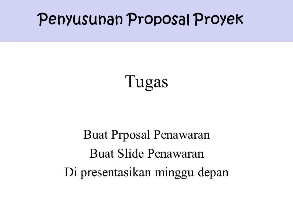 Penyusunan Proposal Proyek Tugas Buat Prposal Penawaran Buat Slide Penawaran Di presentasikan minggu depan