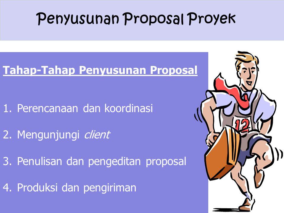 Penyusunan Proposal Proyek Tahap-Tahap Penyusunan Proposal 1.Perencanaan dan koordinasi 2.Mengunjungi client 3.Penulisan dan pengeditan proposal 4.Pro