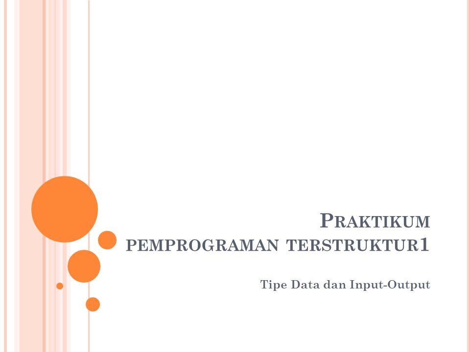 P RAKTIKUM PEMPROGRAMAN TERSTRUKTUR 1 Tipe Data dan Input-Output