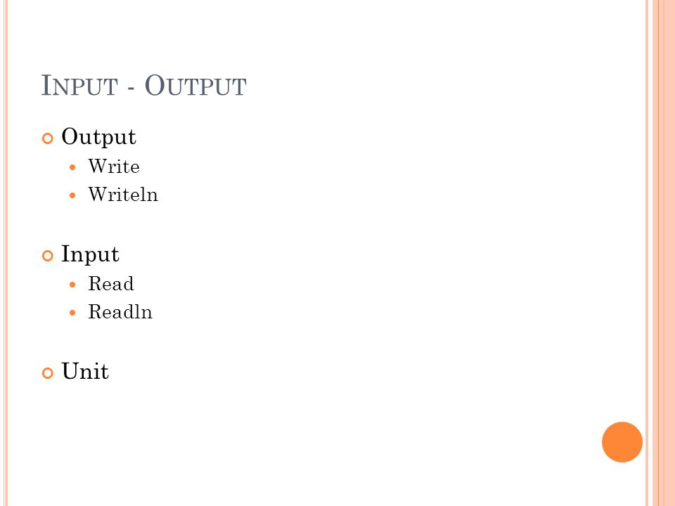I NPUT - O UTPUT Output Write Writeln Input Read Readln Unit