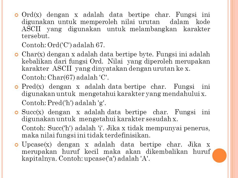 Ord(x) dengan x adalah data bertipe char. Fungsi ini digunakan untuk memperoleh nilai urutan dalam kode ASCII yang digunakan untuk melambangkan karakt