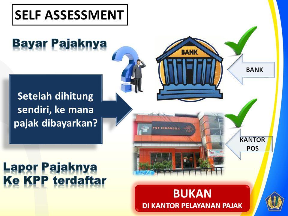 SELF ASSESSMENT dimana Wajib pajak diberi kepercayaan untuk menghitung, memperhitungkan, dan membayar sendiri pajak yang terutang SISTEM PEMUNGUTAN PA