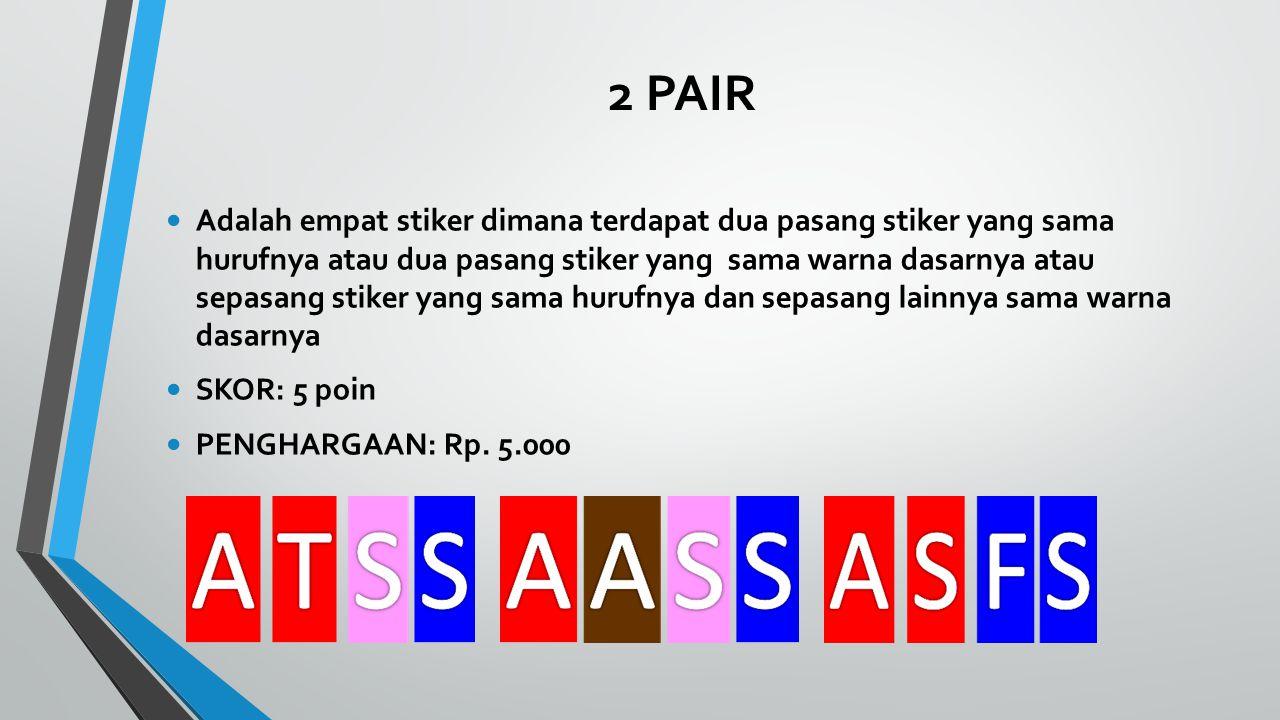 2 PAIR Adalah empat stiker dimana terdapat dua pasang stiker yang sama hurufnya atau dua pasang stiker yang sama warna dasarnya atau sepasang stiker yang sama hurufnya dan sepasang lainnya sama warna dasarnya SKOR: 5 poin PENGHARGAAN: Rp.
