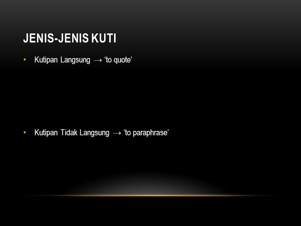 JENIS-JENIS KUTI Kutipan Langsung → 'to quote' Kutipan Tidak Langsung → 'to paraphrase'