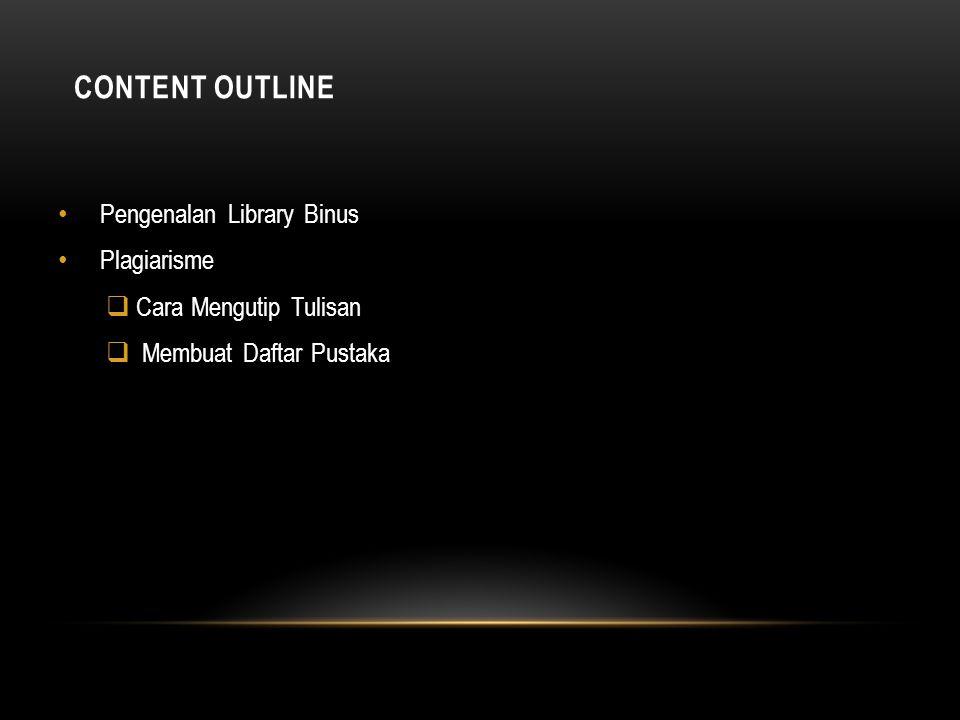 CONTENT OUTLINE Pengenalan Library Binus Plagiarisme  Cara Mengutip Tulisan  Membuat Daftar Pustaka