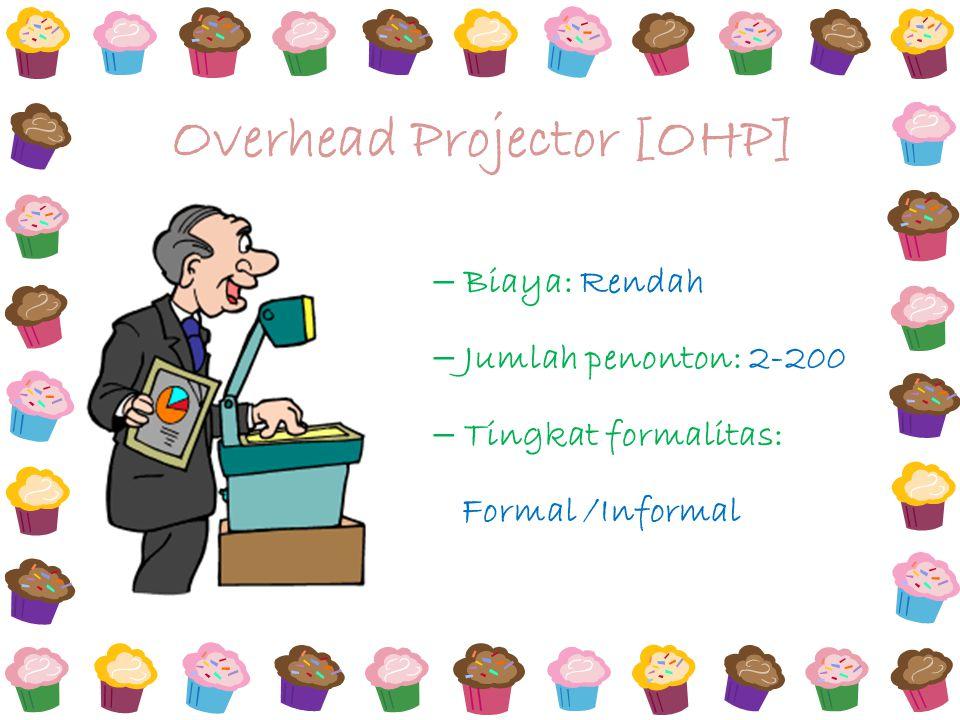– Biaya: Rendah – Jumlah penonton: 2-200 – Tingkat formalitas: Formal /Informal Overhead Projector [OHP]