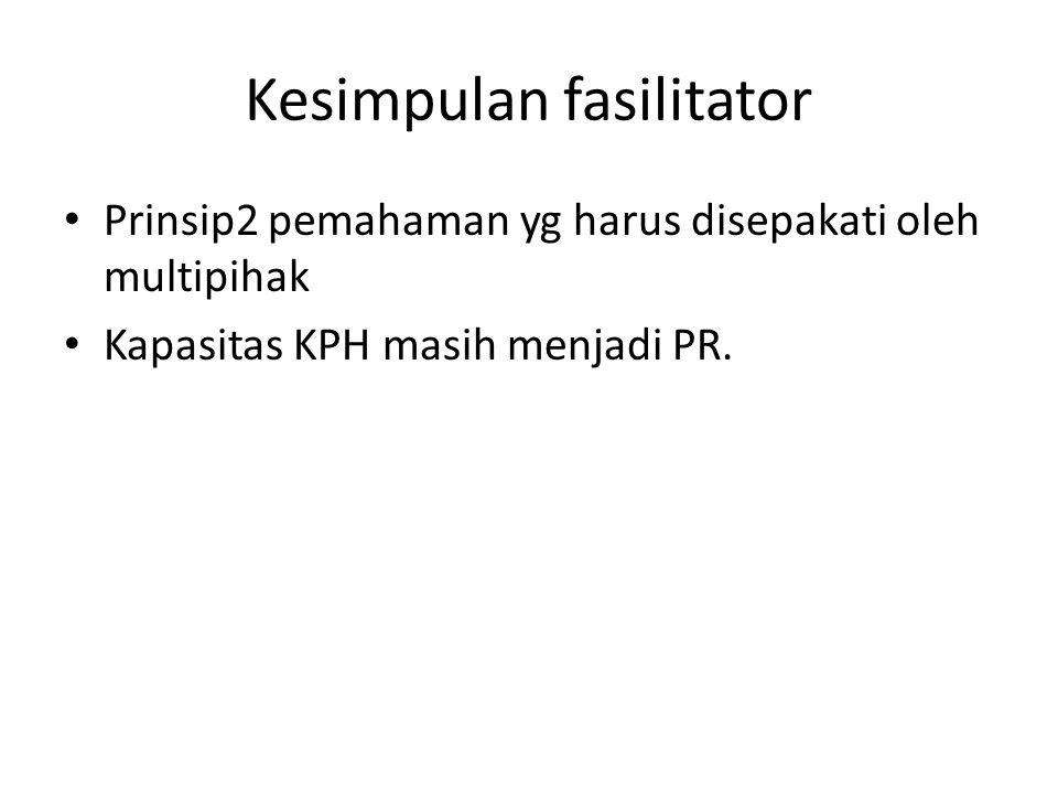 Kesimpulan fasilitator Prinsip2 pemahaman yg harus disepakati oleh multipihak Kapasitas KPH masih menjadi PR.