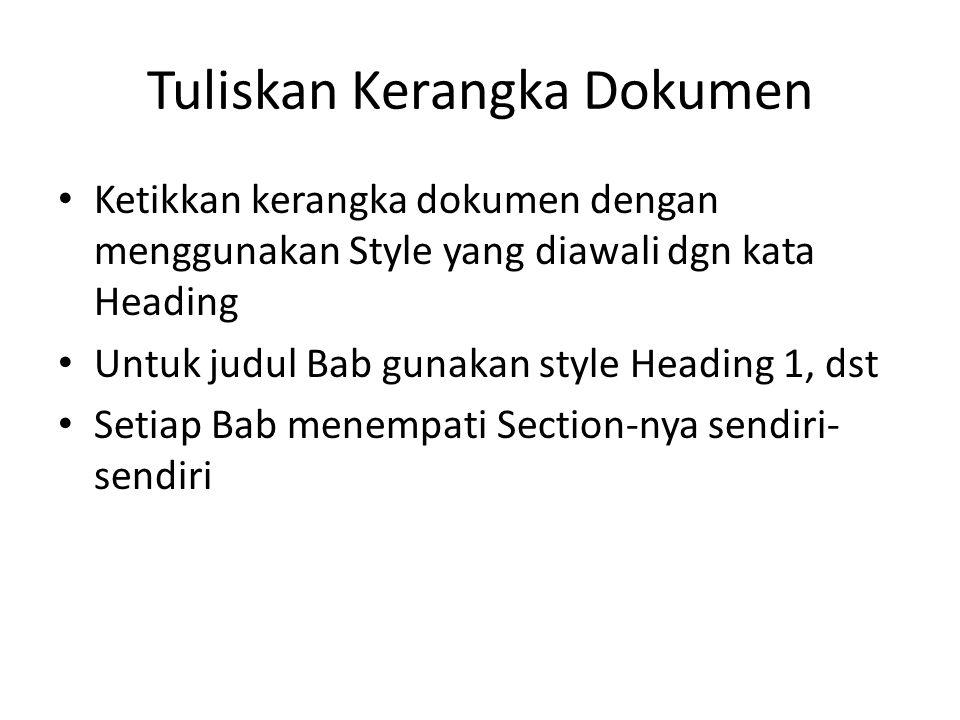 Tuliskan Kerangka Dokumen Ketikkan kerangka dokumen dengan menggunakan Style yang diawali dgn kata Heading Untuk judul Bab gunakan style Heading 1, ds