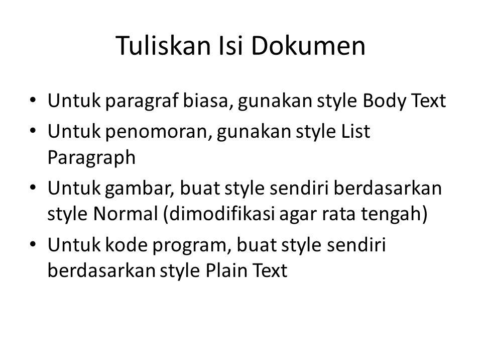 Tuliskan Isi Dokumen Untuk paragraf biasa, gunakan style Body Text Untuk penomoran, gunakan style List Paragraph Untuk gambar, buat style sendiri berd