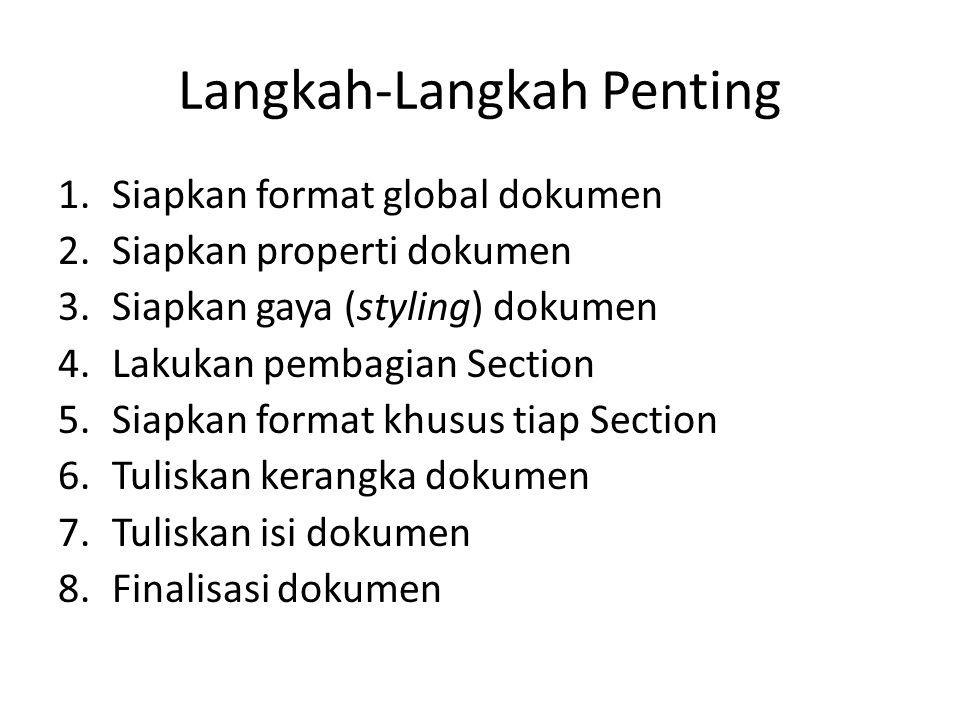 Langkah-Langkah Penting 1.Siapkan format global dokumen 2.Siapkan properti dokumen 3.Siapkan gaya (styling) dokumen 4.Lakukan pembagian Section 5.Siap