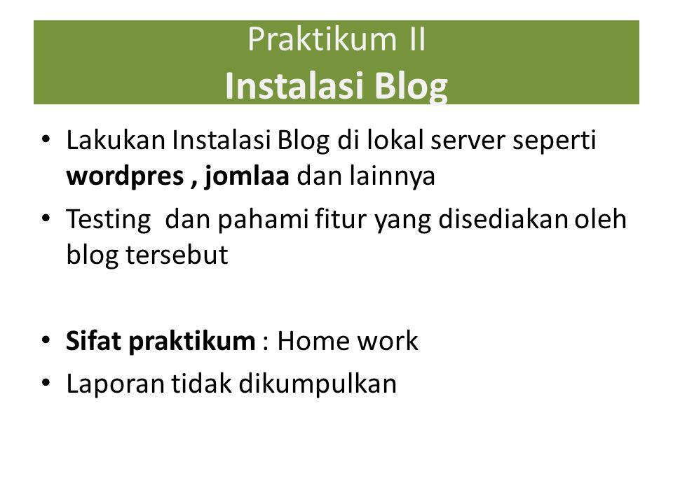 Praktikum II Instalasi Blog Lakukan Instalasi Blog di lokal server seperti wordpres, jomlaa dan lainnya Testing dan pahami fitur yang disediakan oleh