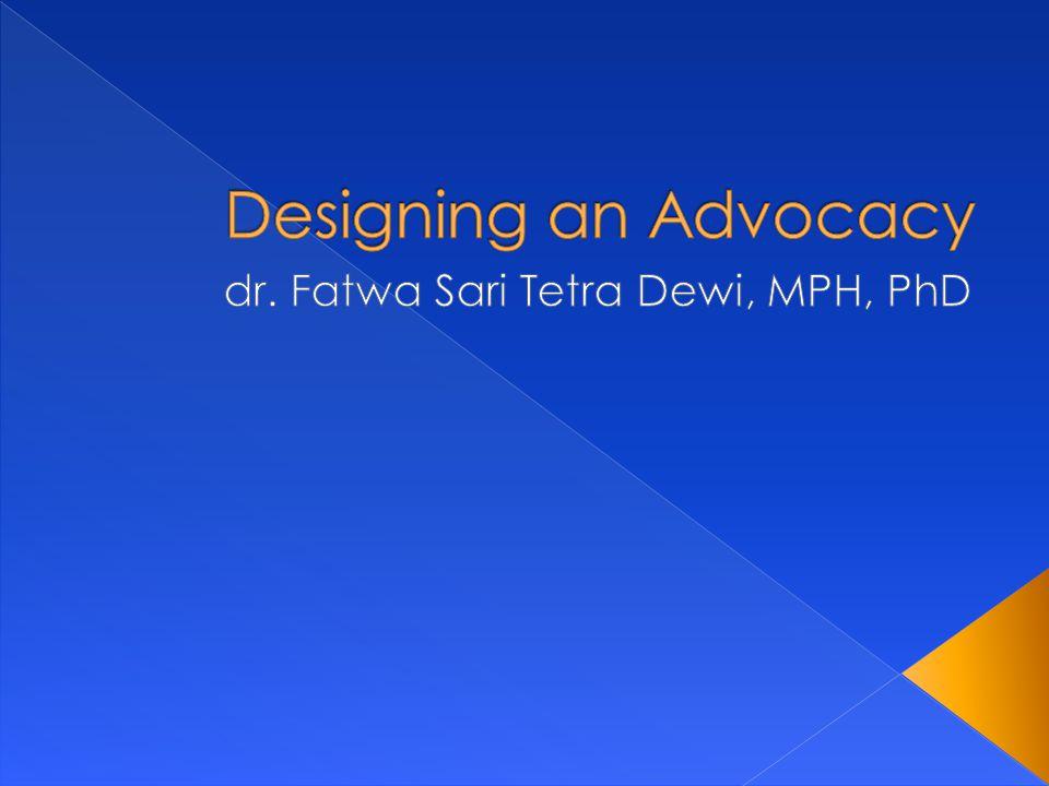  Karyasiswa mampu memahami berbagai hal yang harus dipersiapkan untuk merancang advokasi: 1.
