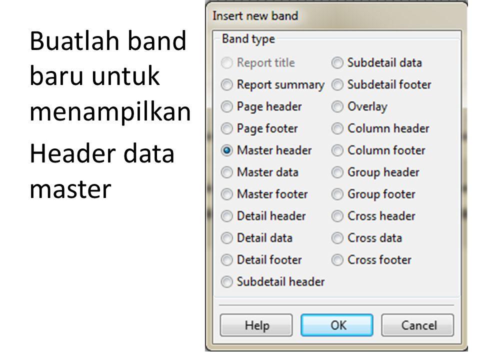 Buatlah band baru untuk menampilkan Header data master