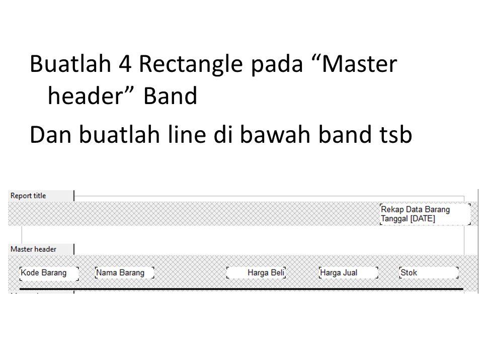 Buatlah 4 Rectangle pada Master header Band Dan buatlah line di bawah band tsb