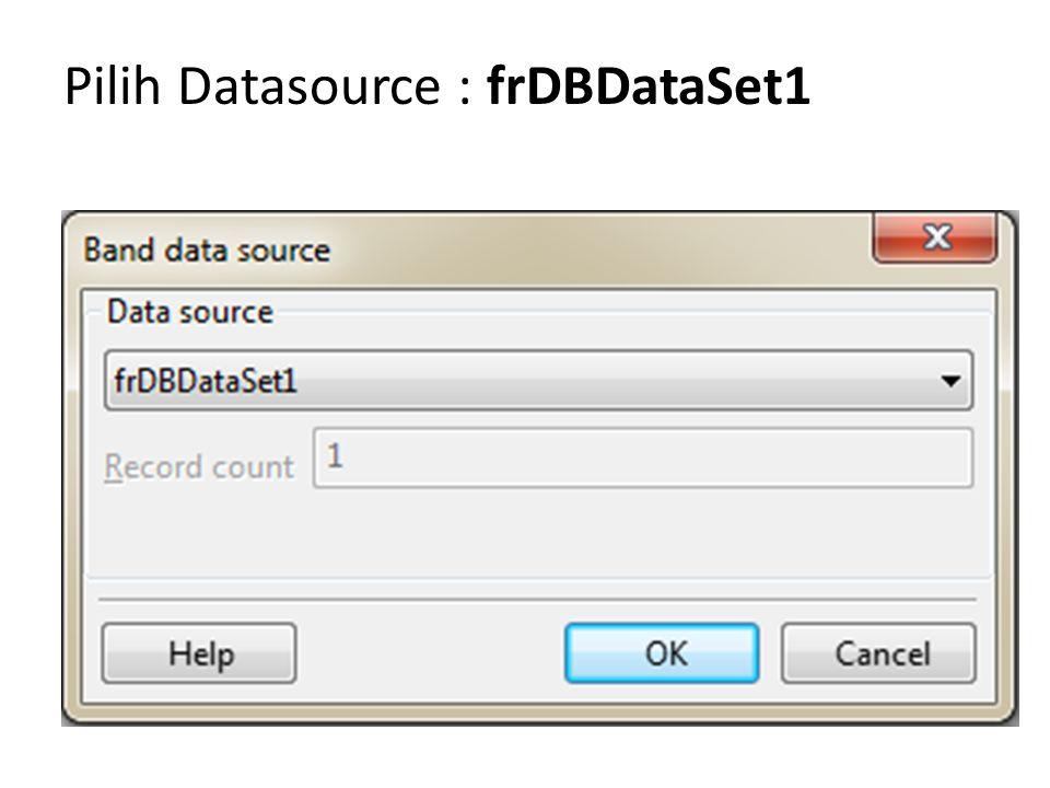 Pilih Datasource : frDBDataSet1