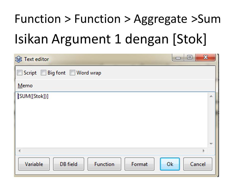 Function > Function > Aggregate >Sum Isikan Argument 1 dengan [Stok]