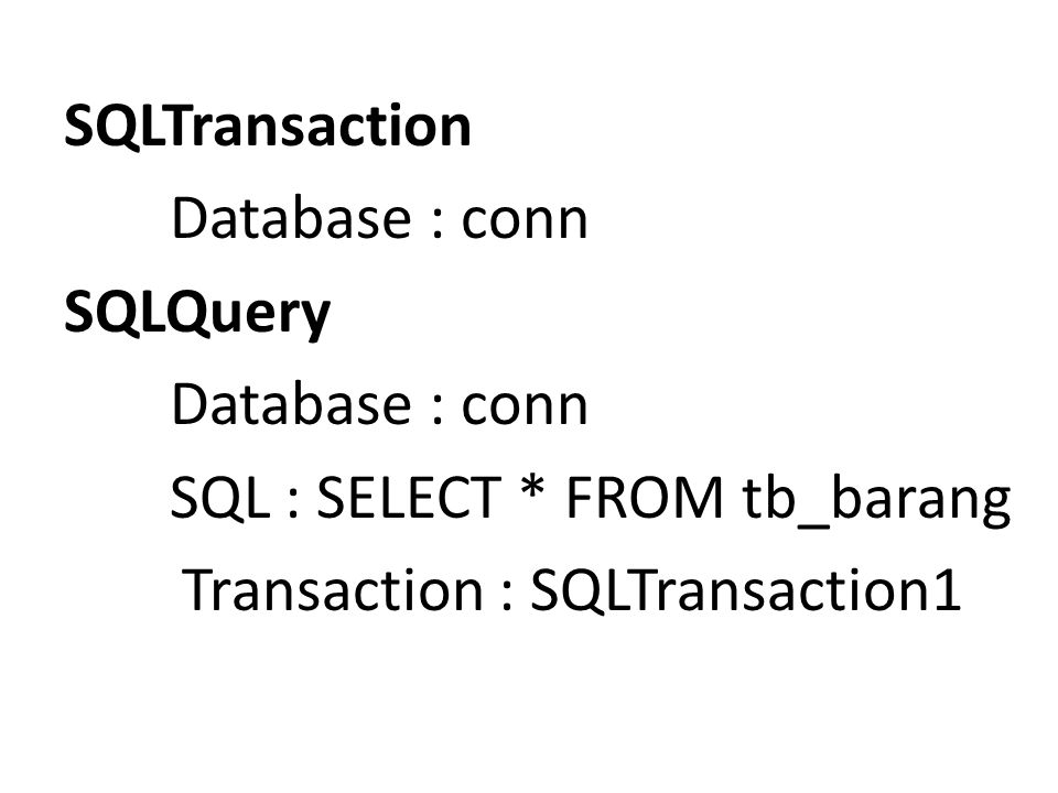 SQLTransaction Database : conn SQLQuery Database : conn SQL : SELECT * FROM tb_barang Transaction : SQLTransaction1