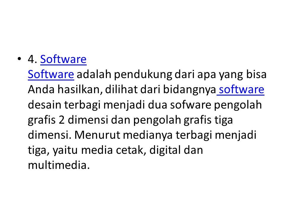 4. Software Software adalah pendukung dari apa yang bisa Anda hasilkan, dilihat dari bidangnya software desain terbagi menjadi dua sofware pengolah gr