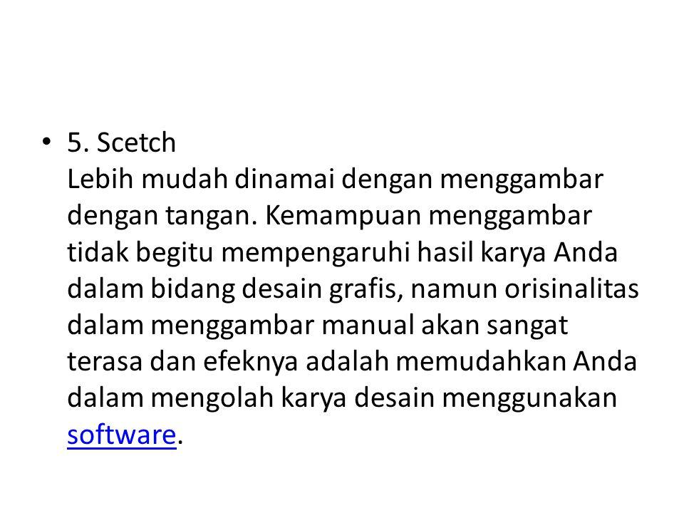 5. Scetch Lebih mudah dinamai dengan menggambar dengan tangan. Kemampuan menggambar tidak begitu mempengaruhi hasil karya Anda dalam bidang desain gra