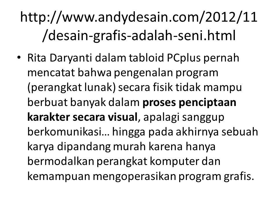 http://www.andydesain.com/2012/11 /desain-grafis-adalah-seni.html Rita Daryanti dalam tabloid PCplus pernah mencatat bahwa pengenalan program (perangk