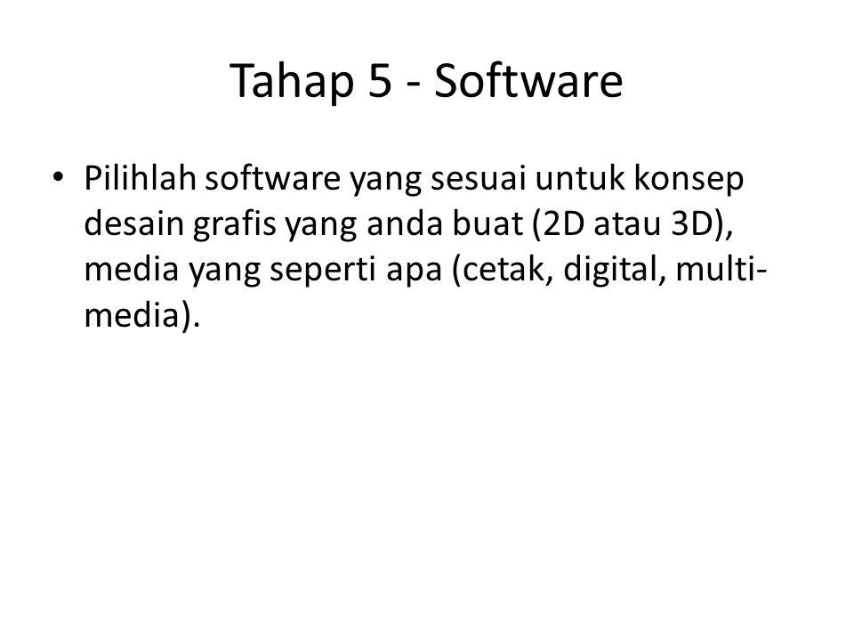 Tahap 5 - Software Pilihlah software yang sesuai untuk konsep desain grafis yang anda buat (2D atau 3D), media yang seperti apa (cetak, digital, multi
