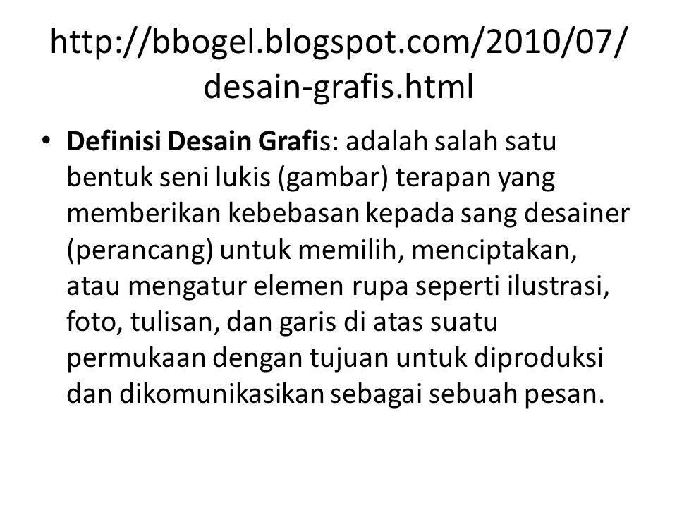 http://bbogel.blogspot.com/2010/07/ desain-grafis.html Definisi Desain Grafis: adalah salah satu bentuk seni lukis (gambar) terapan yang memberikan ke
