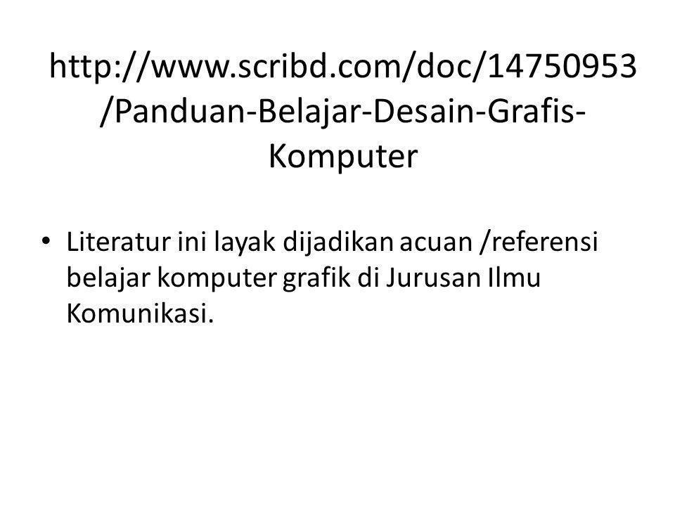 http://www.scribd.com/doc/14750953 /Panduan-Belajar-Desain-Grafis- Komputer Literatur ini layak dijadikan acuan /referensi belajar komputer grafik di
