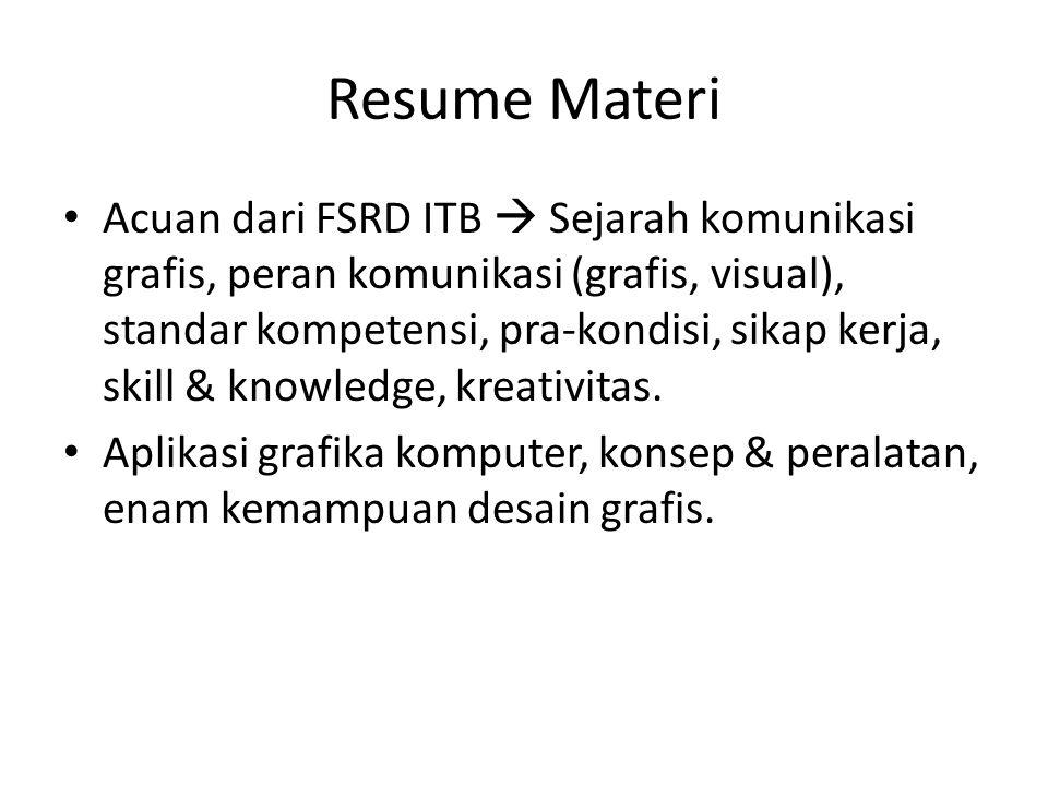 Resume Materi Acuan dari FSRD ITB  Sejarah komunikasi grafis, peran komunikasi (grafis, visual), standar kompetensi, pra-kondisi, sikap kerja, skill