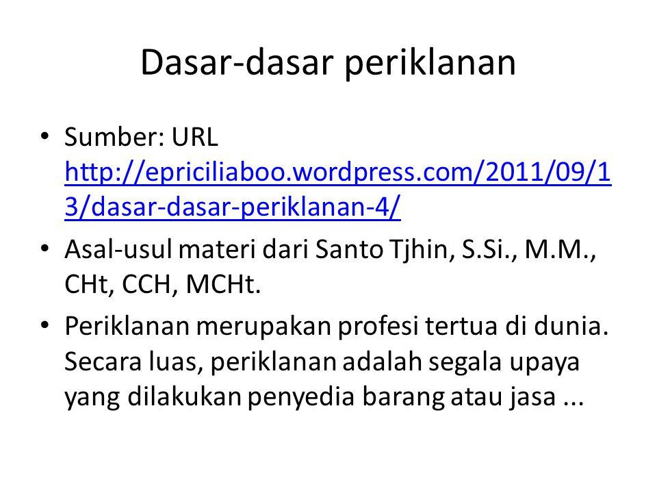 Dasar-dasar periklanan Sumber: URL http://epriciliaboo.wordpress.com/2011/09/1 3/dasar-dasar-periklanan-4/ http://epriciliaboo.wordpress.com/2011/09/1