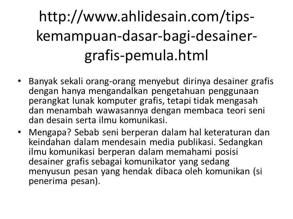 http://www.ahlidesain.com/tips- kemampuan-dasar-bagi-desainer- grafis-pemula.html Banyak sekali orang-orang menyebut dirinya desainer grafis dengan ha