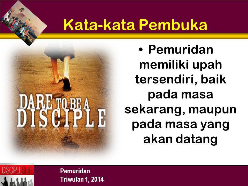 Pemuridan Triwulan 1, 2014 Kata-kata Pembuka Pemuridan memiliki upah tersendiri, baik pada masa sekarang, maupun pada masa yang akan datang