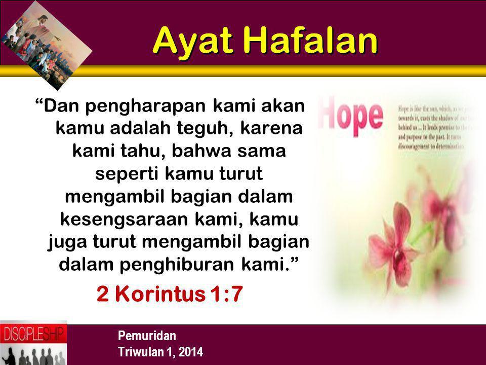 """Pemuridan Triwulan 1, 2014 Ayat Hafalan """"Dan pengharapan kami akan kamu adalah teguh, karena kami tahu, bahwa sama seperti kamu turut mengambil bagian"""