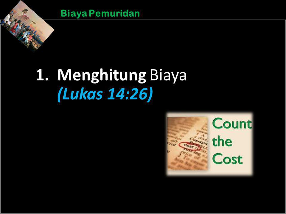 b b Understand the purposes of marriageA Biaya Pemuridan 1. Menghitung Biaya (Lukas 14:26)