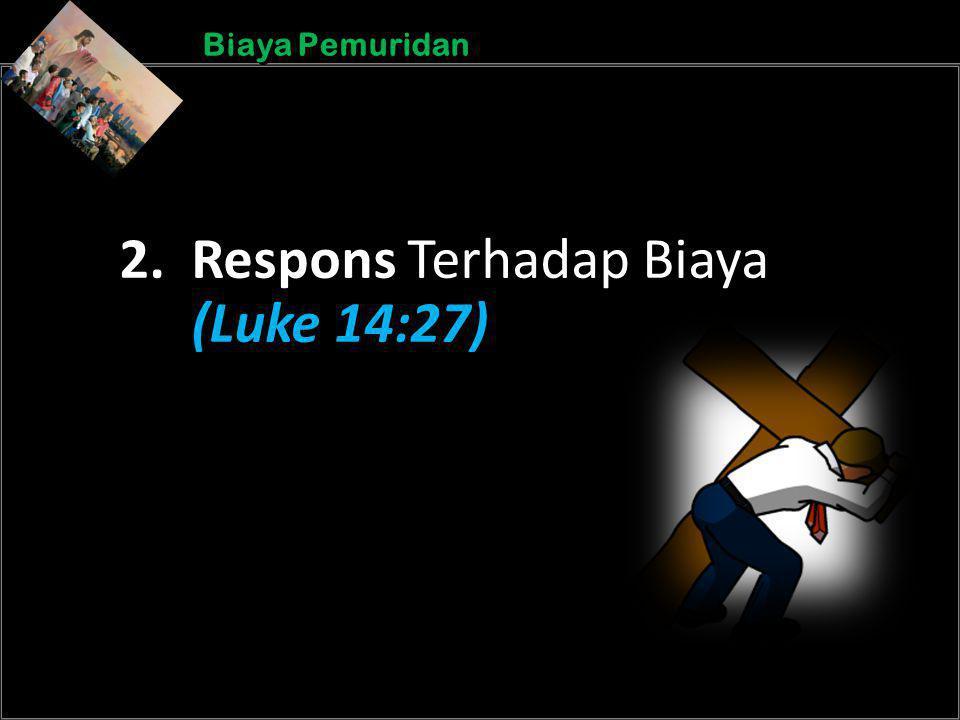 b b Understand the purposes of marriageA Biaya Pemuridan 2. Respons Terhadap Biaya (Luke 14:27)